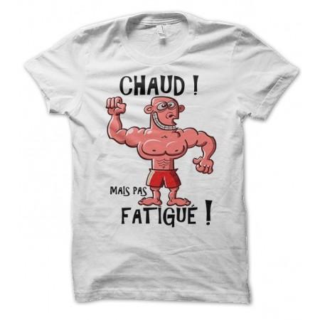 """T-shirt """"Chaud, mais pas fatigué ! """""""