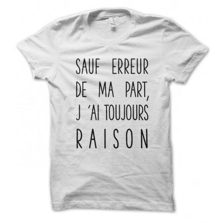 T-shirt Sauf erreur de ma part, j'ai toujours raison...