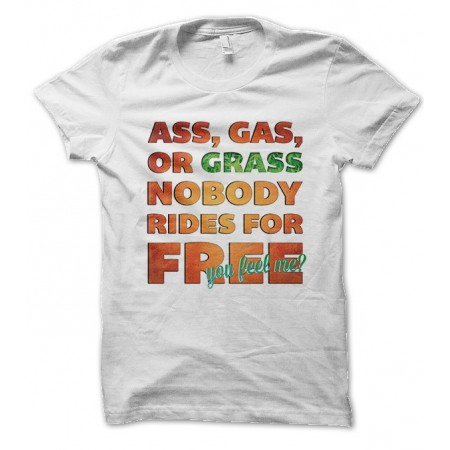 T-shirt Ass Gas Grass, Nobody Ride for Free