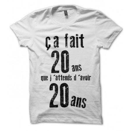 """T-shirt Anniversaire """"ça fait 20ans que j'attends d'avoir 20 ans..."""""""